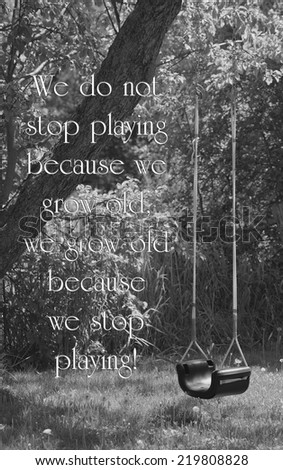 Inspirational quote on life by Benjamin Franklin with a child's swingset sitting empty, desaturated. - stock photo
