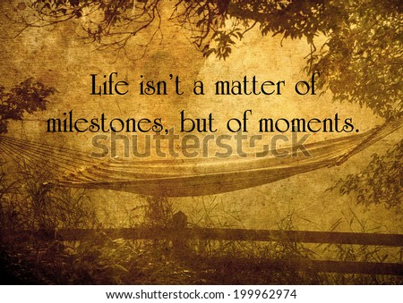 Inspirational quote on life by Rose Kennedy, on a grunge textured image with a hammock in the country, in the early morning. - stock photo