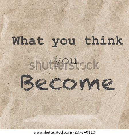 Inspirational  quote over textured paper background. What you think you become words. Typographical Background.
