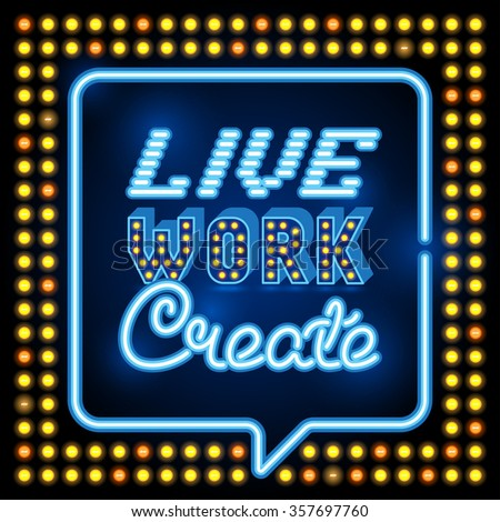 Inspirational quote poster. Live Work Create. wise saying in neon speech bubble square. Retro neon sign, vintage billboard, bright light banner - stock photo