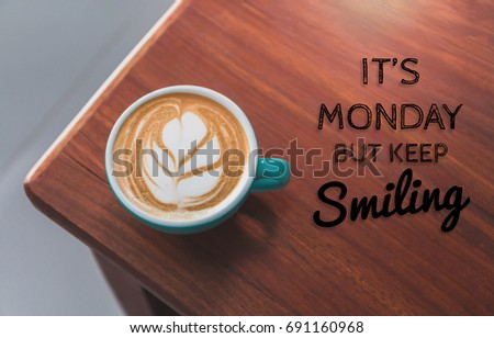 Inspirational Quote With Hot Coffee Cup On Wooden Table Background With  Vintage Filter.