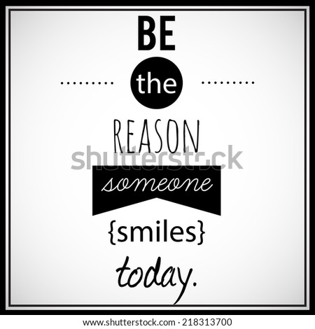 "Inspirational, retro looking, decorative art. ""Be the reason someone smiles today"". - stock photo"
