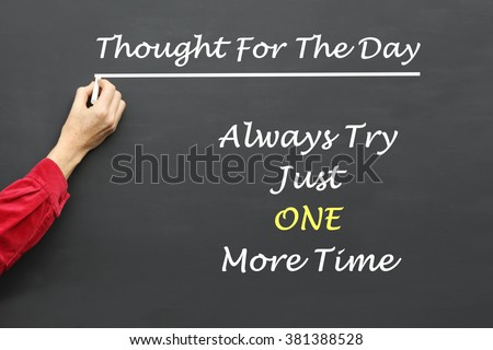 Inspirational Thought For The Day message of Always Try Just One More Time written on a School Blackboard by the teacher. - stock photo