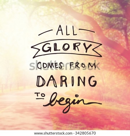 Inspirational Typographic Quote - All glory comes from daring to begin - stock photo
