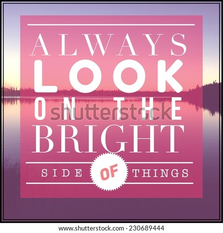 Inspirational Typographic Quote - Always look on the bright side of things - stock photo