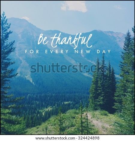 Inspirational Typographic Quote - Be thankful for every new day - stock photo