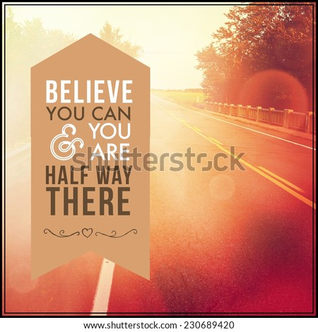 Inspirational Typographic Quote - Believe you can and you are half way there - stock photo