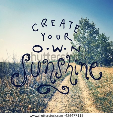 Inspirational Typographic Quote - Create your own Sunshine - stock photo