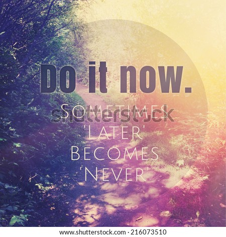 Inspirational Typographic Quote - Do it now sometimes later becomes never - stock photo