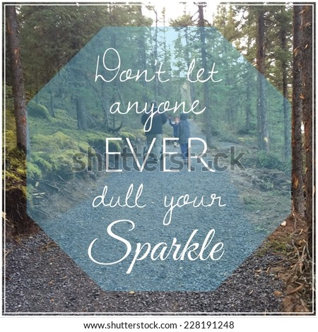 Inspirational Typographic Quote - Don't let anyone ever dull your spark - stock photo