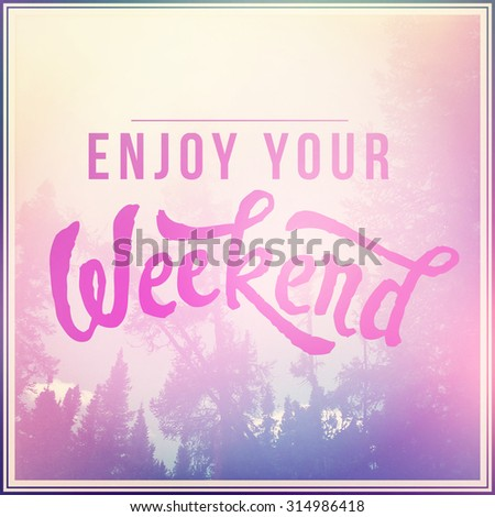Inspirational Typographic Quote - Enjoy your weekend - stock photo