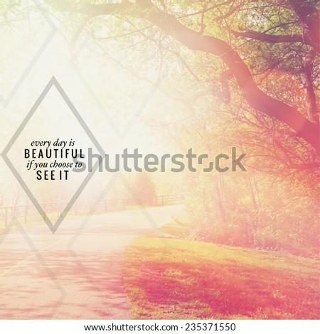 Inspirational Typographic Quote - Every day is beautiful if you choose to see it - stock photo