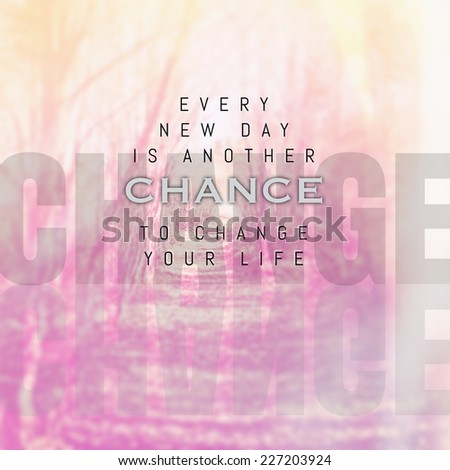 Inspirational Typographic Quote - Every new day is another chance to change your life - stock photo