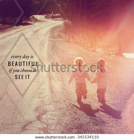 Inspirational Typographic Quote - Everyday is beautiful if you choose to see it - stock photo