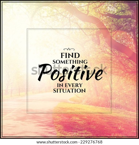 Inspirational Typographic Quote - Find something positive in every situation  - stock photo