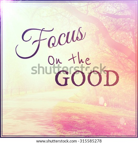 Inspirational Typographic Quote - Focus on the good - stock photo