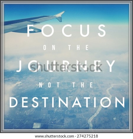 Inspirational Typographic Quote - FOCUS on the Journey not the Destination - stock photo