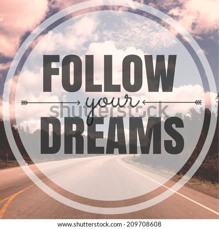 Inspirational Typographic Quote - Follow your dreams - stock photo