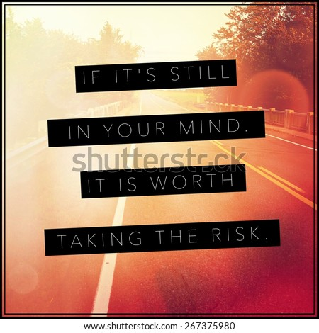Inspirational Typographic Quote - If it's still in your mind it is worth taking the risk - stock photo