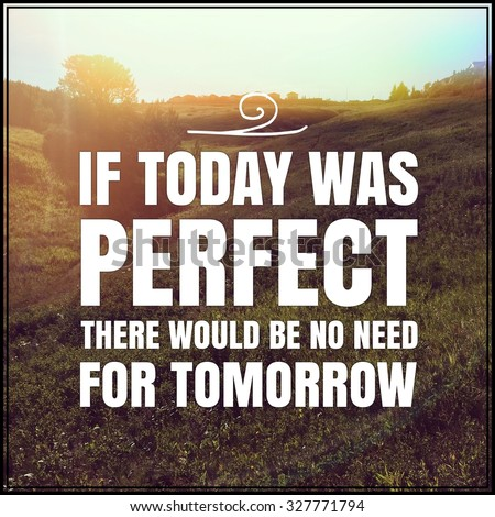 Inspirational Typographic Quote - If today was perfect