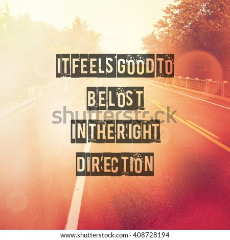 Inspirational Typographic Quote - It feels good to be lost in the right direction - stock photo