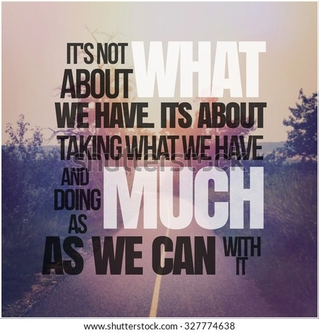 Inspirational Typographic Quote - It's not about what we have  - stock photo