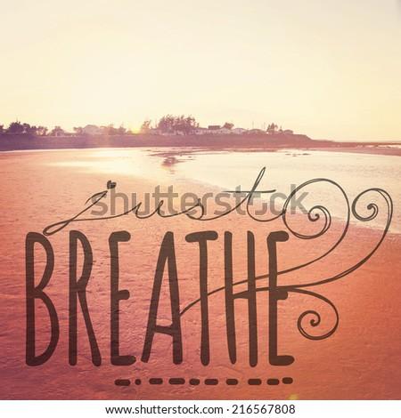 Inspirational Typographic Quote - Just Breathe - stock photo