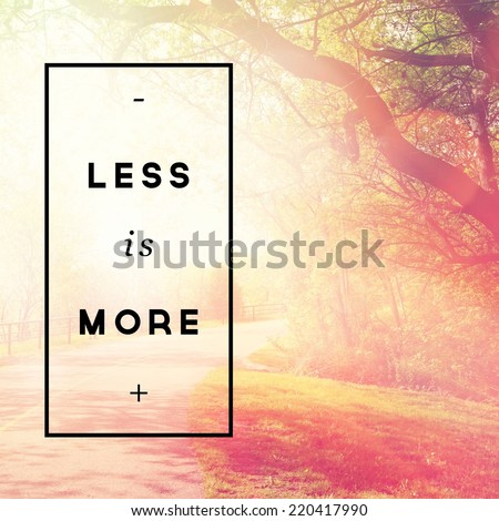 Inspirational Typographic Quote - Less is More - stock photo