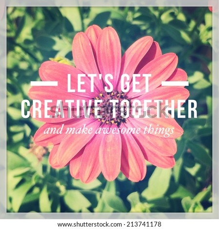 Inspirational Typographic Quote - Let's get creative together  - stock photo