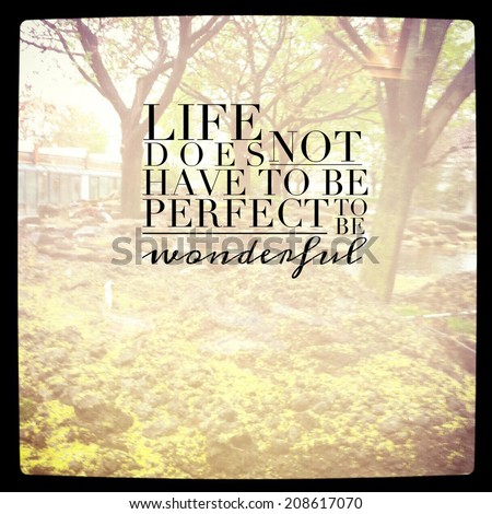 Inspirational Typographic Quote -Life doe snot have to be perfect to be wonderful - stock photo