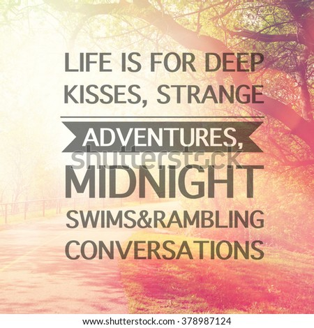 Inspirational Typographic Quote   Life Is For Deep Kisses, Strange  Adventure, Midnight Swims U0026