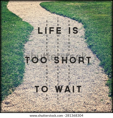 Inspirational Typographic Quote - Life is too short to wait - stock photo