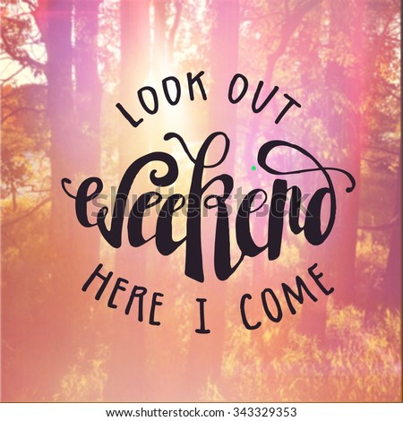 Inspirational Typographic Quote - Look out weekend here I come - Trees with sunlight