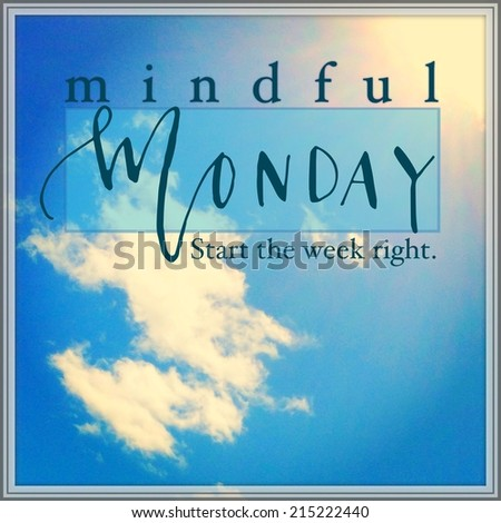 Inspirational Typographic Quote - Mindful Monday - stock photo