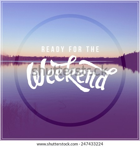 Inspirational Typographic Quote - Ready for the Weekend - stock photo