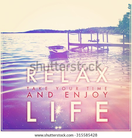 Inspirational Typographic Quote - Relax take your time and enjoy life - stock photo