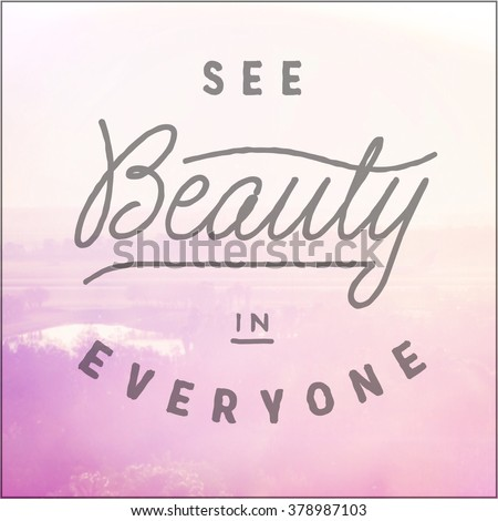 Inspirational Typographic Quote - See Beauty in Everyone