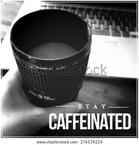 Inspirational Typographic Quote - Stay Caffeinated - stock photo