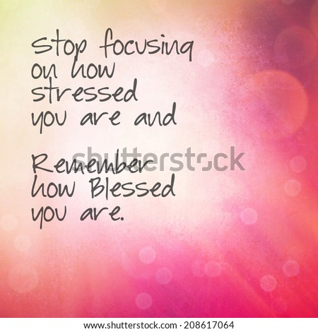 Inspirational Typographic Quote - Stop focusing on how stressed you are and remember how blessed you are - stock photo