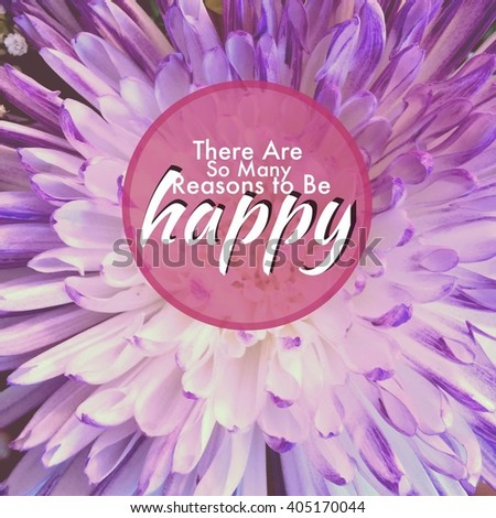 Inspirational Typographic Quote - There are so many reasons to be Happy - stock photo