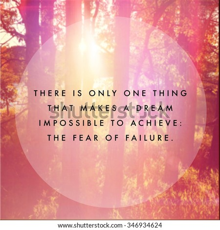 Inspirational Typographic Quote - There is only one thing that makes a dream impossible to achieve: the fear of failure - stock photo