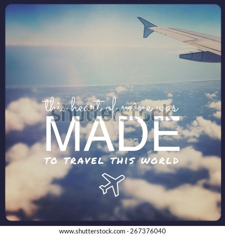 Inspirational Typographic Quote - this Heart of mine was made to travel this world - stock photo