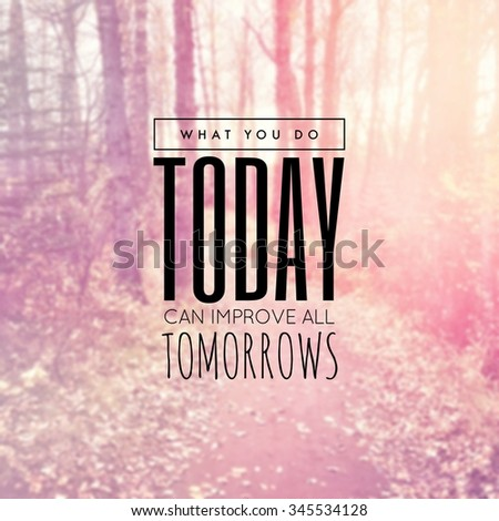 Inspirational Typographic Quote - What you do today can improve all tomorrows - stock photo