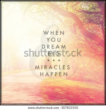 Inspirational Typographic Quote - When you dream big, miracles happen - stock photo