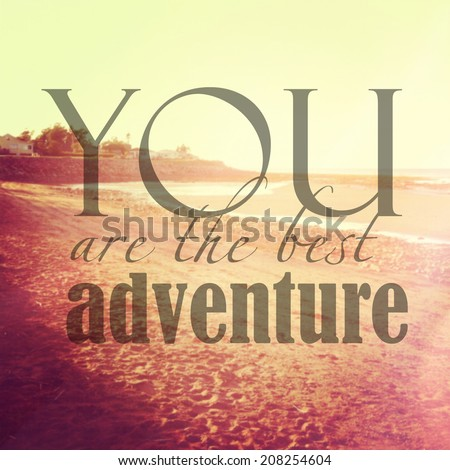 Inspirational Typographic Quote - You are the best adventure - stock photo