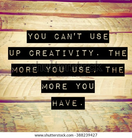 Inspirational Typographic Quote - You can't use up creativity. The more you use. The more you have.