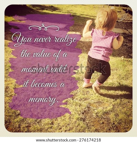 Inspirational Typographic Quote - You never realize the value of a moment until it becomes a memory - stock photo