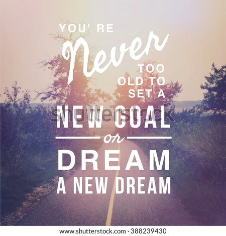 Inspirational Typographic Quote - You're never too old to set a new goal or dream a new dream - stock photo
