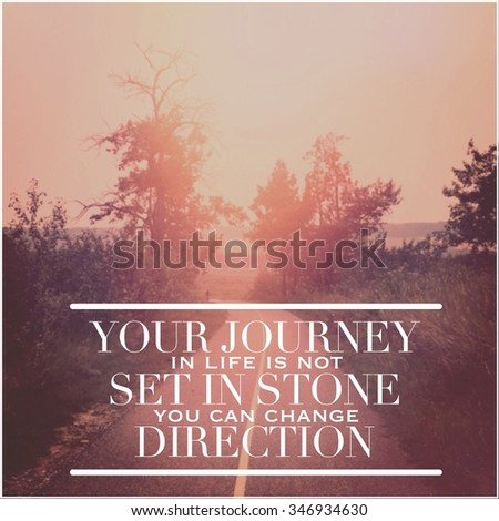 Inspirational Typographic Quote -Your journey in life is not set in store you can change direction - stock photo
