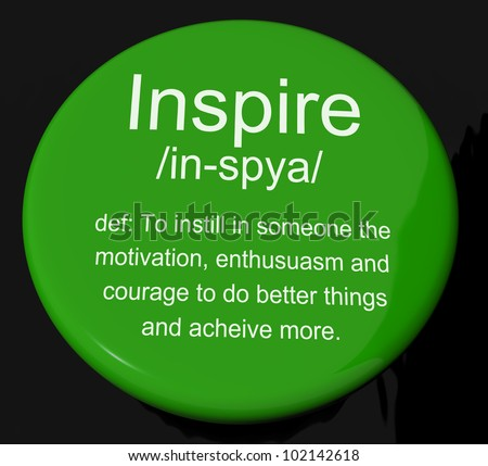 Inspire Definition Button Shows Motivation Encouragement And Inspiration